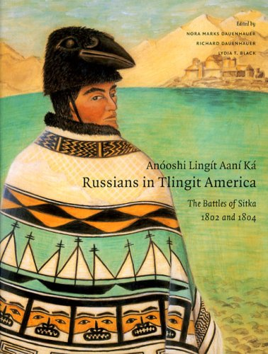 Anóoshi Lingít Aaní Ká / Russians in Tlingit America: The Battles of Sitka, 1802 and 1804 (Classics of Tlingit Oral Lite