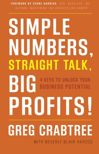 Simple Numbers Straight Talk Big Profits!: 4 Keys to Unlock Your Business Potential