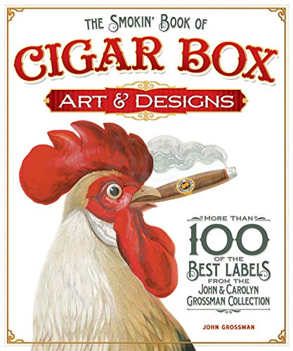 Smokin' Book of Cigar Box Art & Designs, The: More than 100 of the Best Labels from The John & Carolyn Grossman - Collection Cigar Label