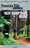 Mountain Bike America: New Hampshire/Maine: An Atlas of New Hampshire and Souther Maine s Greatest Off-Road Bicycle Rides (Mountain Bike America Guides)