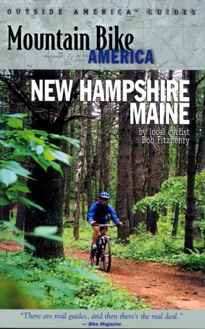 Mountain Bike America: New Hampshire/Maine: An Atlas of New Hampshire and Souther Maine's Greatest Off-Road Bicycle Rides (Mountain Bike America Guides) ebook