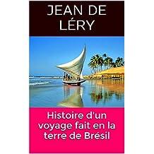 Histoire d'un voyage fait en la terre de Brésil (French Edition)