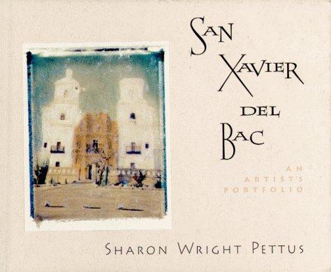San Xavier del Bac: An Artist's Portfolio