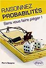 Raisonnez probabilités - Sans vous faire piéger ! par Spagnou