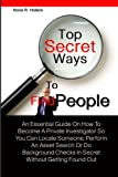 locate people - Top Secret Ways To Find People: An Essential Guide On How To Become A Private Investigator So You Can Locate Someone, Perform An Asset Search Or Do ... Checks In Secret Without Getting Found Out
