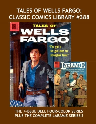 Read Online Tales Of Wells Fargo: Classic Comics Library #389: The Complete Dell Four-Color Series Based on the Hit TV Western --- Plus: The Complete Laramie Series --- Over 400 Pages --- All Stories --- No Ads pdf