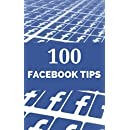 100 Facebook Tips: Learn how to use the latest Facebook Page features to grow your business (100 Social Media Tips 2)