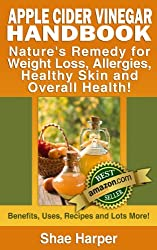 Apple Cider Vinegar Handbook: Nature's Remedy for Weight Loss, Detoxing, Allergies, Healthy Skin and Overall Health - Benefits, Uses, Recipes & More! (ACV ... Diet & Raw Food Diet) (English Edition)