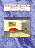 The Renderize Live Project Book : Photorealistic Rendering for DataCAD 8, Nasman, Leonard O., 1880544709