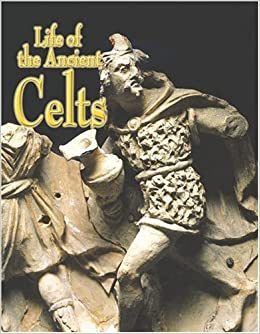 Life of the Ancient Celts (Peoples of the Ancient World)