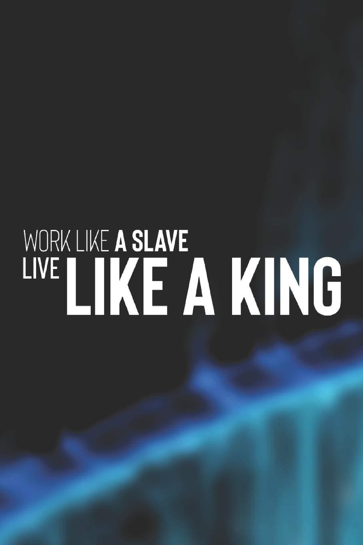 Work Like A Slave Live Like A King Daily Success Motivation And