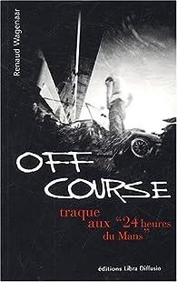 Off course : Traque aux 24 heures du Mans par Renaud Wagenaar