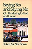 img - for Saying Yes and Saying No: On Rendering to God and Caesar book / textbook / text book