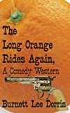 The Long Orange Rides Again a Comedy Western, Burnett Lee Dorris, 1425922910