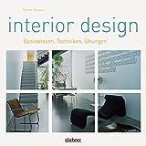 Interior Design: Basiswissen, Techniken, Übungen