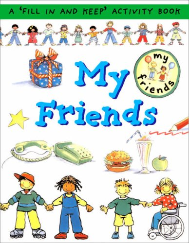 Read Online My Friends: A 'Fill in and Keep' Activity Book (First Record Books) pdf epub