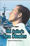Old Sailor's Sea Stories, Robert W Bruce, 059565276X