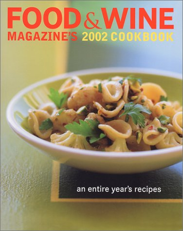 Food & Wine Magazine's 2002 Cookbook: An Entire Year's Recipes
