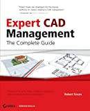 Expert CAD Management: The Complete Guide, Robert Green, 0470116536