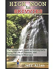 High Noon in Skivvies: The Adventurer's Guide to Retiring Early, Simple Living, and Homesteading in Nicaragua