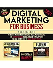 Digital Marketing for Business 2021: 2 Books in 1: Affiliate Marketing from Home, Blogging for Income the Ultimate Guide for Beginners That Explains the New Strategies to Make Money Online.