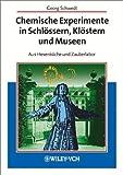 Chemische Experimente in Schlossern, Klostern und Museen : Aus Hexenkuche und Zauberlabor, Schwedt, Georg, 3527306692