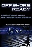 Offshore Ready : Strategies to Plan and Profit from Offshore IT-Enabled Services, Morstead, Stuart P. and Blount, Gregory T., 0972868208