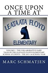 Once Upon a Time at Leataata Floyd Elementary - Volume I: The Collaborative Fairy Tales of the Leataata Floyd Elementary School Students - The 2015-16 School Year (Volume 1) Paperback