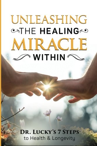 (Unleashing the Healing Miracle within: Dr. Lucky's 7 Steps to Health and Longevity )
