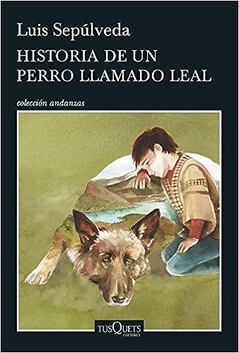 Historia de un perro llamado Leal (Andanzas): Amazon.es: Luis Sepúlveda: Libros