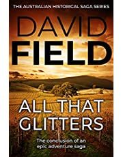 All That Glitters: The conclusion of an epic adventure saga (The Australian Historical Saga Series Book 4)