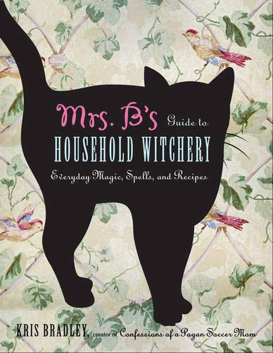 Mrs. B's Guide to Household Witchery: Everyday Magic, Spells, and Recipes (To Rooms Go Collection Cottage)