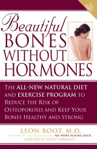 Beautiful Bones without Hormones: The All-New Natural Diet and Exercise Program to Reduce theRisk of Osteoporosis