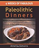 4 Weeks of Fabulous Paleolithic Dinners - LARGE PRINT, Amelia Simons, 1499554184