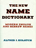 The New Name Dictionary, Alfred J. Kolatch, 0824603761