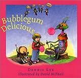 Bubblegum Delicious, Dennis Lee, 0066237092
