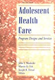 Adolescent Health Care : Program Designs and Services, Wodarski, John S., 0789000202