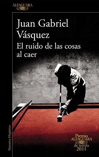 Portada del libro El ruido de las cosas al caer (Premio Alfaguara de novela 2011) de Juan Gabriel Vásquez