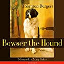 Bowser the Hound Audiobook by Thornton Burgess Narrated by Mary Baker