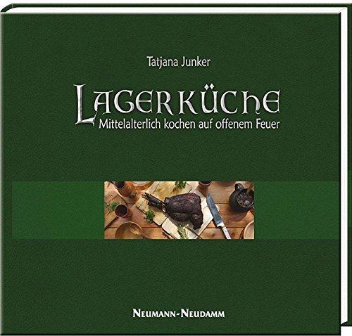 Lagerküche: Mittelalterlich kochen auf dem offenem Feuer Gebundenes Buch – 15. November 2009 Tatjana Junker Neumann-Neudamm 3788813016 Themenkochbücher