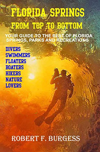 FLORIDA SPRINGS FROM TOP TO BOTTOM: Your Guide to the Best of Florida's Springs, Parks and Recreations
