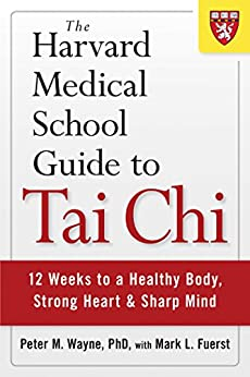 The Harvard Medical School Guide to Tai Chi: 12 Weeks to a Healthy Body, Strong Heart, and Sharp Mind (Harvard Health Publications) by [Wayne, Peter]