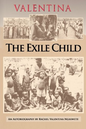 Valentina: The Exile Child: An autobiography by Rachel Valentina Nghiwete