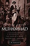 It's All About Muhammad: A Biography of the World's Most Notorious Prophet