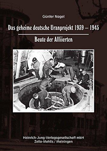 Das geheime deutsche Uranprojekt 1939 - 1945. Beute der Alliierten Gebundenes Buch – 17. März 2016 Heinrich-Jung-Vlgsges. 3943552101 Geschichte / 20. Jahrhundert Geheimwaffen
