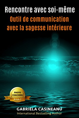 Rencontre avec soi-même: Outil de communication avec la sagesse intérieure (Photo-Coaching t. 1) (French Edition)