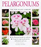 Pelargoniums: A Step-by-step Handbook for Cultivation and Care (New Plant Library)