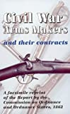 Civil War Arms Makers and Their Contracts, , 0917218779