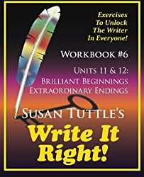 Write It Right Workbook #6: Brilliant Beginnings, Extraordinary Endings (Volume 6)