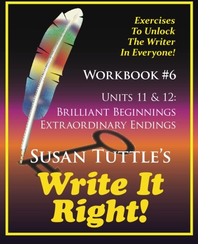 Write It Right Workbook #6: Brilliant Beginnings, Extraordinary Endings (Volume 6)